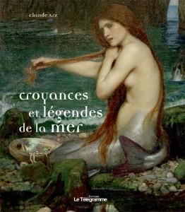 Croyances et légendes de la mer de Claude Arz